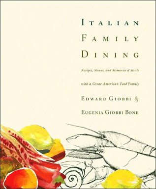 Italian Family Dining by Edward Giobbi and Eugenia Giobbi Bone, published by Rodale Books
